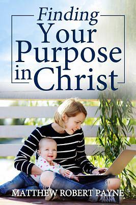 Picture of Finding Your Purpose in Christ