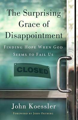The Surprising Grace of Disappointment