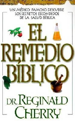 El Remedio Biblico = The Bible Cure