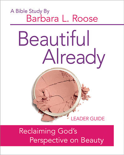 Beautiful Already - Womens Bible Study Leader Guide