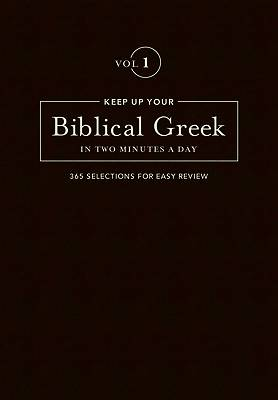 Picture of Keep Up Your Biblical Greek in Two Minutes A Day Volume 1