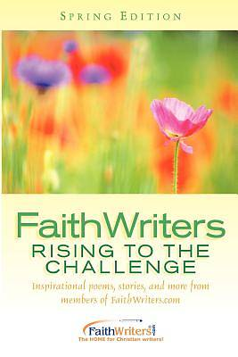 Faithwriters - Rising to the Challenge - Spring Edition