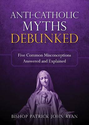 Anti-Catholic Myths Debunked