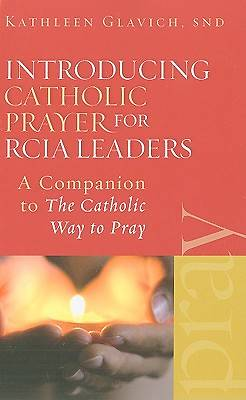 Introducing Catholic Prayer for Rcia Leaders Introducing Catholic Prayer for Rcia Leaders
