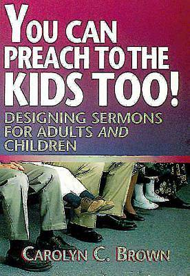 You Can Preach to the Kids Too!