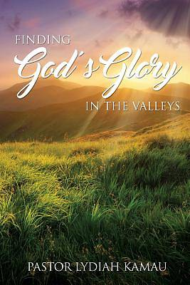 Finding Gods Glory in the Valleys