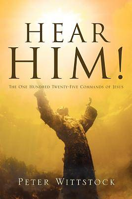 Picture of Hear Him! the One Hundred Twenty-Five Commands of Jesus