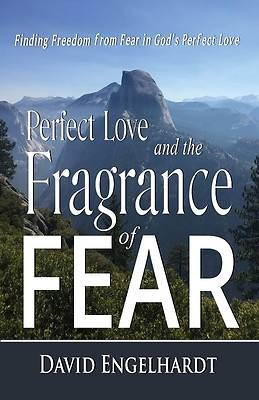 Picture of Perfect Love and the Fragrance of Fear