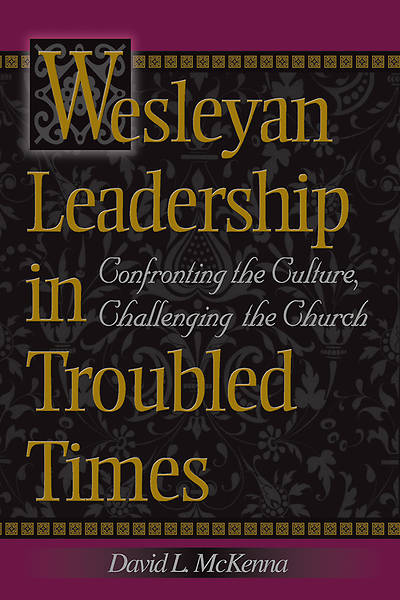 Wesleyan Leadership in Troubled Times