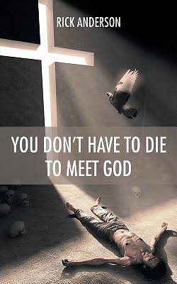 You Dont Have to Die to Meet God