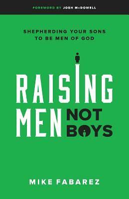 Picture of Raising Men, Not Boys