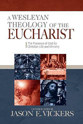 Picture of A Wesleyan Theology of the Eucharist