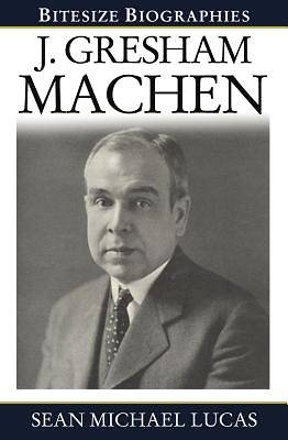 Picture of Gresham Machen Bitesize Biography