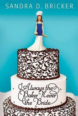 Always the Baker, Never the Bride - eBook [ePub]