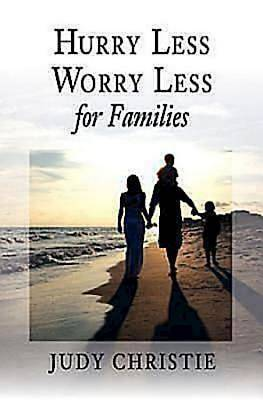 Hurry Less, Worry Less for Families - eBook [ePub]
