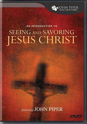 An Introduction to Seeing and Savoring Jesus Christ