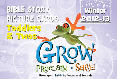 Grow, Proclaim, Serve! Toddlers & Twos Bible Story Picture Cards Winter 2012-13