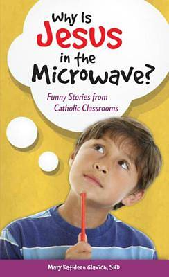 Why Is Jesus in the Microwave? Funny Stories from Catholic Classrooms [ePub Ebook]