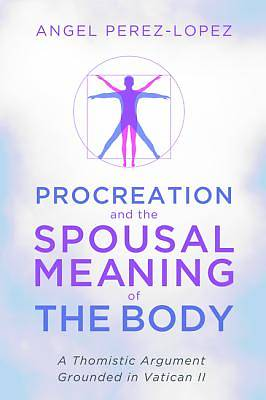 Procreation and the Spousal Meaning of the Body
