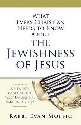 Picture of What Every Christian Needs to Know About the Jewishness of Jesus