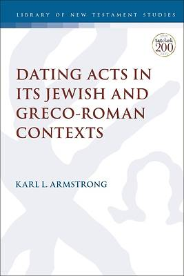 Picture of Dating Acts in Its Jewish and Greco-Roman Contexts