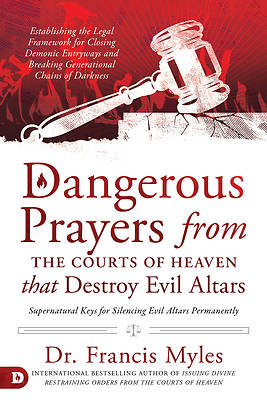Picture of Dangerous Prayers from the Courts of Heaven That Destroy Evil Altars