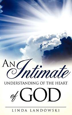 An Intimate Understanding of the Heart of God