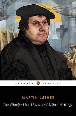 The Ninety-Five Theses and Other Writings