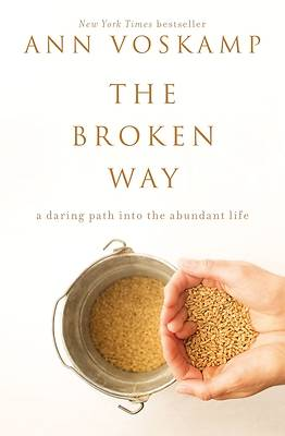 Picture of The Broken Way: A Daring Path into the Abundant Life
