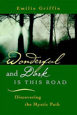 Wonderful and Dark Is This Road Discovering the Mystic Path