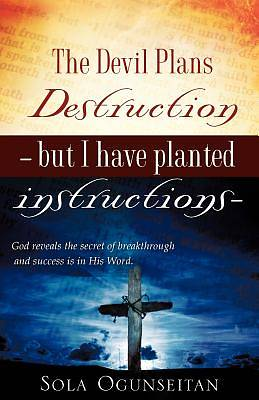 Picture of The Devil Plans Destruction -But I Have Planted Instructions-