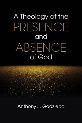 Picture of A Theology of the Presence and Absence of God