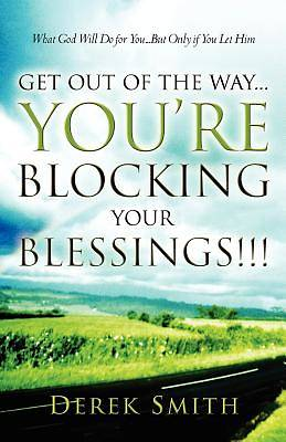 Picture of Get Out of the Way...You're Blocking Your Blessings!!!