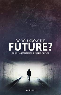 Do You Know the Future? Gods Plan from Present to Eternal State