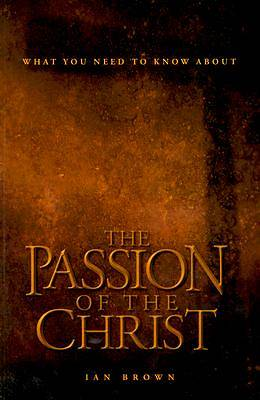 "What You Need to Know about ""The Passion of the Christ"""