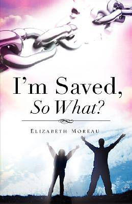 Im Saved, So What?