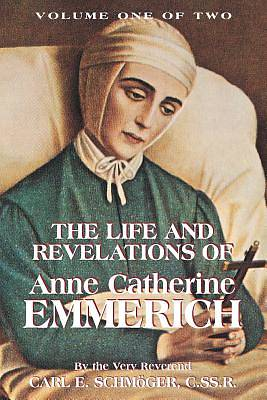 The Life & Revelations of Anne Catherine Emmerich, Vol. 1