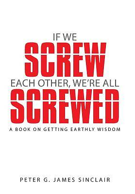 If We Screw Each Other, Were All Screwed