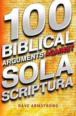 Picture of 100 Biblical Arguments Against Sola Scriptura