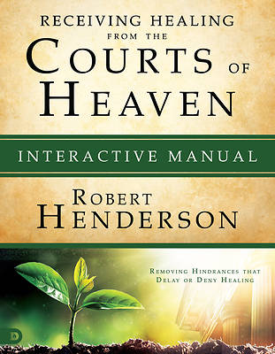 Releasing Healing from the Courts of Heaven Interactive Manual