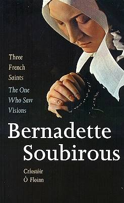 The One Who Saw Visions - Bernadette Soubirous