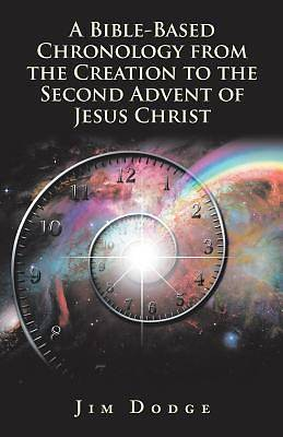 Picture of A Bible-Based Chronology from the Creation to the Second Advent of Jesus Christ
