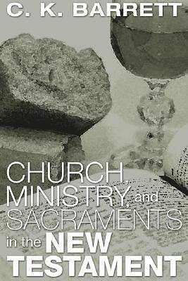 Church, Ministry, & Sacraments in the New Testament