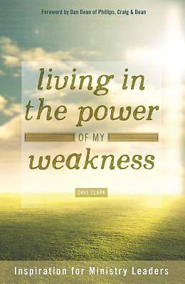 Living in the Power of My Weakness