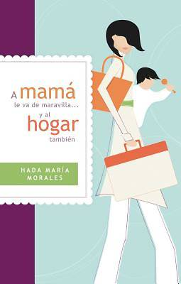 Picture of A Mama Le Va de Maravilla... y al Hogar Tambien = Mama Is Going Gret ... and the Home Also