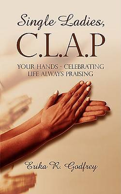 Single Ladies, C.L.A.P Your Hands - Celebrating Life Always Praising
