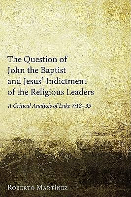 The Question of John the Baptist and Jesus Indictment of the Religious Leaders