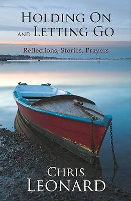 Holding on and Letting Go - Reflections, Stories, Prayers