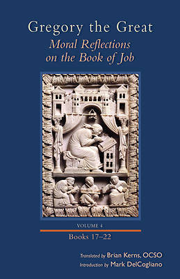 Moral Reflections on the Book of Job, Volume 4 (Books 17-22)