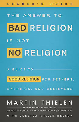 The Answer to Bad Religion Is Not No Religion - Leaders Guide